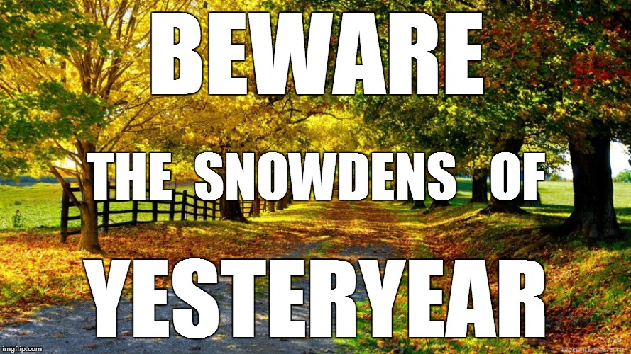 Life Lesson 22-H | BEWARE YESTERYEAR THE  SNOWDENS   OF | image tagged in life,funny | made w/ Imgflip meme maker