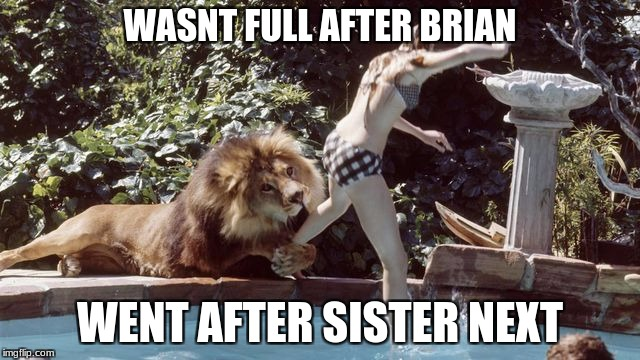 WASNT FULL AFTER BRIAN WENT AFTER SISTER NEXT | made w/ Imgflip meme maker