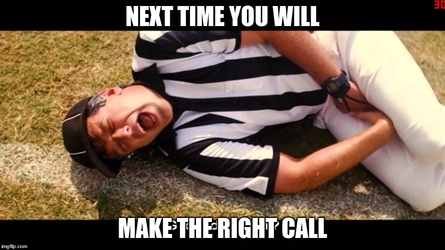 NEXT TIME YOU WILL MAKE THE RIGHT CALL | made w/ Imgflip meme maker