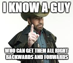 I KNOW A GUY WHO CAN GET THEM ALL RIGHT BACKWARDS AND FORWARDS | made w/ Imgflip meme maker