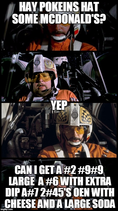 Star Wars Porkins | HAY POKEINS HAT SOME MCDONALD'S? CAN I GET A #2 #9#9 LARGE  A #6 WITH EXTRA DIP A#7 2#45'S OEN WITH CHEESE AND A LARGE SODA YEP | image tagged in star wars porkins | made w/ Imgflip meme maker