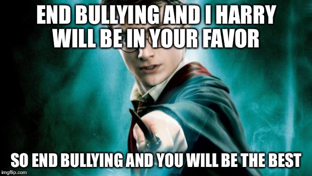 Harry Potter end bullying  | END BULLYING AND I HARRY WILL BE IN YOUR FAVOR SO END BULLYING AND YOU WILL BE THE BEST | image tagged in harry potter,funny,cool,fun,memes,pie charts | made w/ Imgflip meme maker
