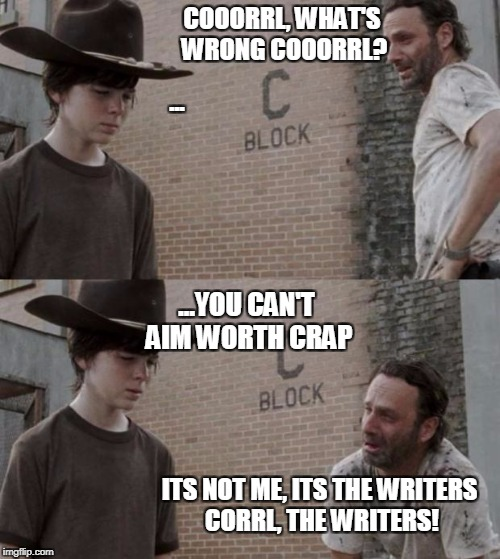 Stormtrooper aim | COOORRL, WHAT'S WRONG COOORRL? ... ...YOU CAN'T AIM WORTH CRAP ITS NOT ME, ITS THE WRITERS CORRL, THE WRITERS! | image tagged in memes,rick and carl | made w/ Imgflip meme maker
