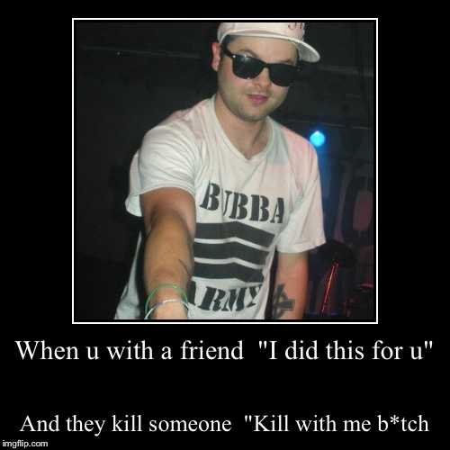"When u with a friend ""I did this for u"" 