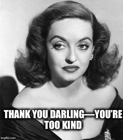 THANK YOU DARLING—YOU'RE TOO KIND | made w/ Imgflip meme maker