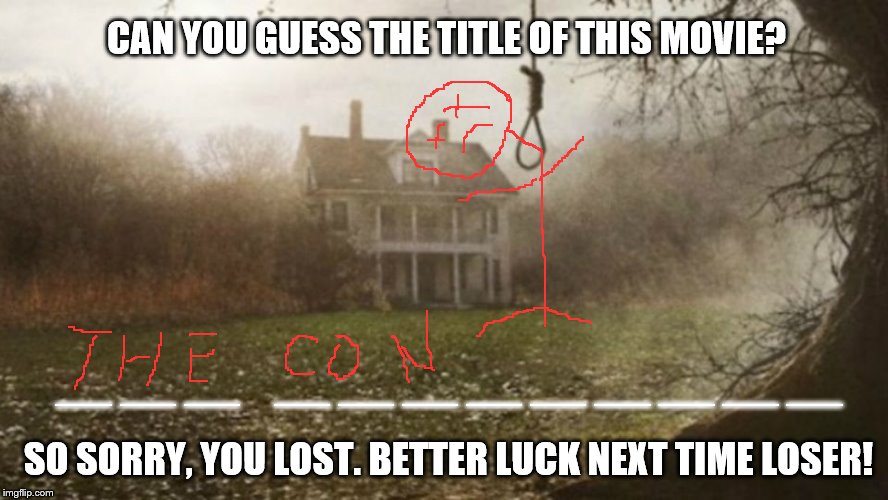 Lets play Hollywood Hangman: What do you have to lose? | CAN YOU GUESS THE TITLE OF THIS MOVIE? __ __ __    __ __ __ __ __ __ __ __ __ SO SORRY, YOU LOST. BETTER LUCK NEXT TIME LOSER! | image tagged in hollywood,hangman,game,loser,bad luck | made w/ Imgflip meme maker