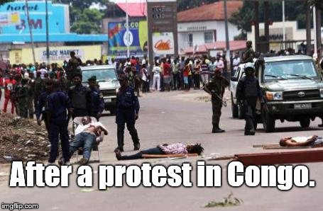 After a protest in Congo. | made w/ Imgflip meme maker