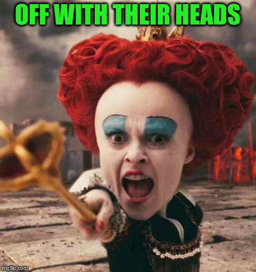 OFF WITH THEIR HEADS | made w/ Imgflip meme maker