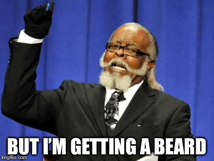 Too Damn High Meme | BUT I'M GETTING A BEARD | image tagged in memes,too damn high | made w/ Imgflip meme maker