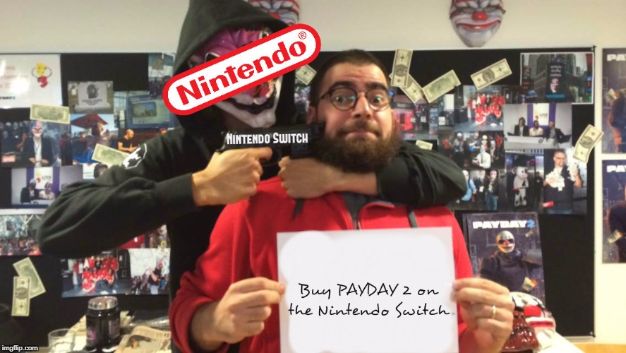 So I heard they're putting PAYDAY 2 on the Switch... | image tagged in payday 2,video games,nintendo,nintendo switch | made w/ Imgflip meme maker