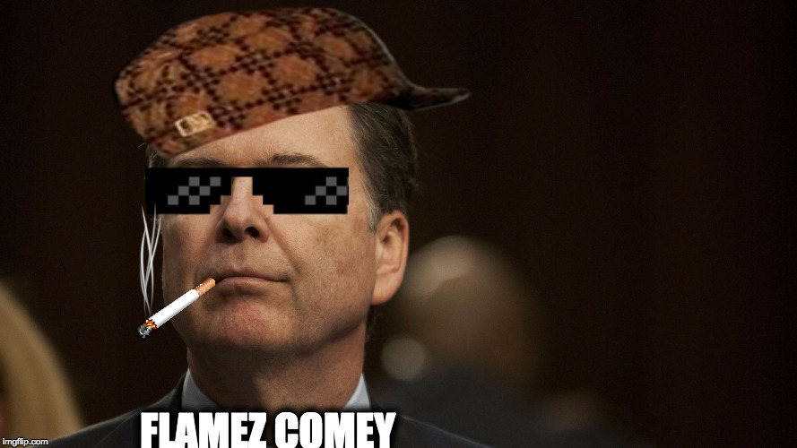 Flamez Comey | FLAMEZ COMEY | image tagged in funny,james comey,flames | made w/ Imgflip meme maker