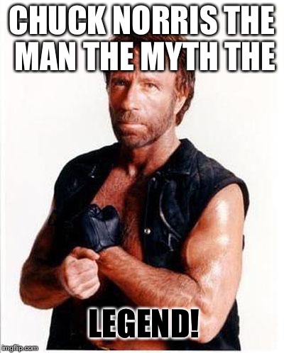 He is truly a god | CHUCK NORRIS THE MAN THE MYTH THE LEGEND! | image tagged in chuck norris | made w/ Imgflip meme maker