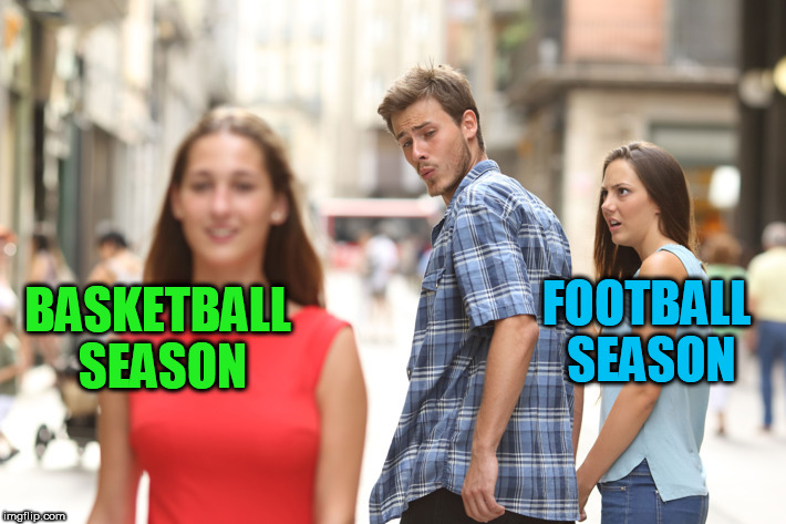 2 more days! | BASKETBALL SEASON FOOTBALL SEASON | image tagged in guy checking out another girl | made w/ Imgflip meme maker
