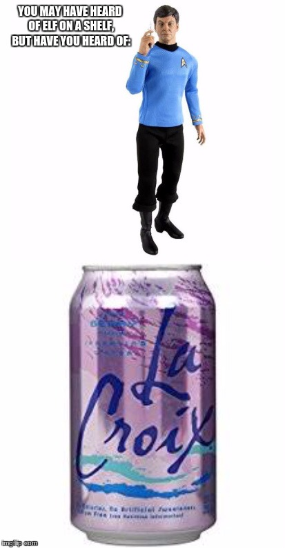 McCoy on a Lacroix | YOU MAY HAVE HEARD OF ELF ON A SHELF, BUT HAVE YOU HEARD OF: | image tagged in elf on a shelf | made w/ Imgflip meme maker