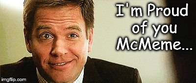 I'm Proud of you McMeme... | image tagged in dinozzo | made w/ Imgflip meme maker