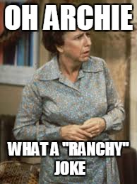 "OH ARCHIE WHAT A ""RANCHY"" JOKE 