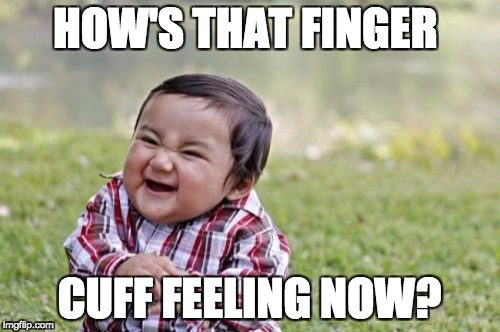 Evil Toddler Meme | HOW'S THAT FINGER CUFF FEELING NOW? | image tagged in memes,evil toddler | made w/ Imgflip meme maker