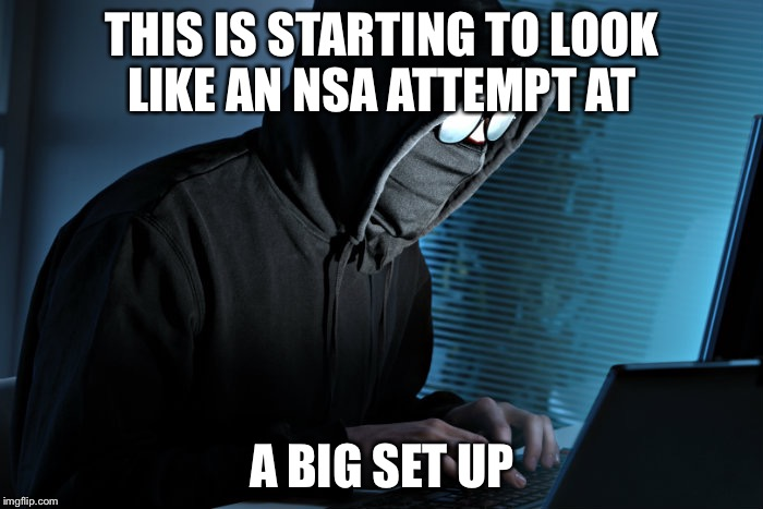 THIS IS STARTING TO LOOK LIKE AN NSA ATTEMPT AT A BIG SET UP | made w/ Imgflip meme maker