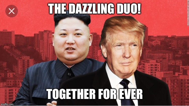 THE DAZZLING DUO! TOGETHER FOR EVER | image tagged in memes,kim jong un,donald trump | made w/ Imgflip meme maker