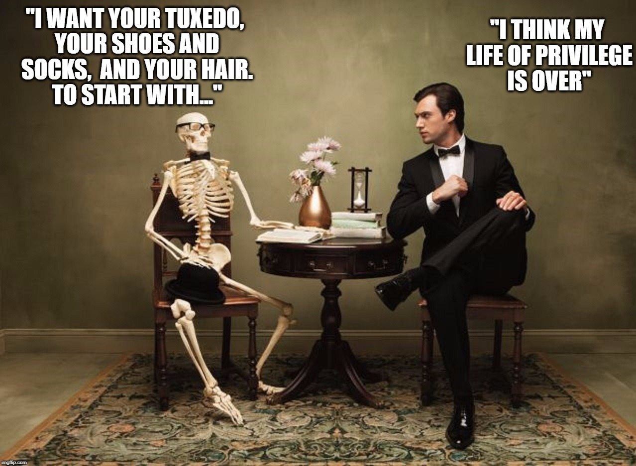 "Unexpected Encounter.  An Offer He Cannot Refuse | ""I WANT YOUR TUXEDO, YOUR SHOES AND SOCKS,  AND YOUR HAIR. TO START WITH..."" ""I THINK MY LIFE OF PRIVILEGE IS OVER"" 