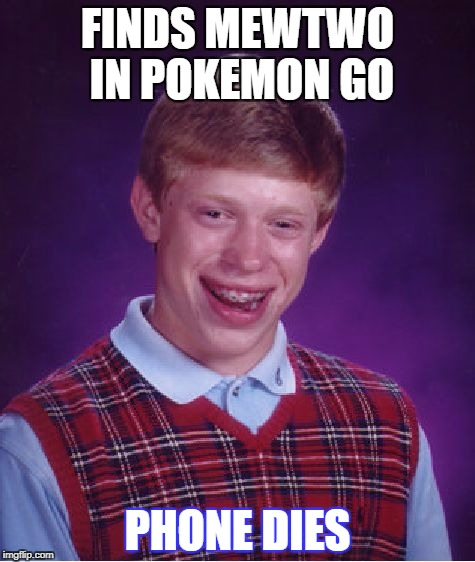 Bad Luck Brian Meme | FINDS MEWTWO IN POKEMON GO PHONE DIES | image tagged in memes,bad luck brian | made w/ Imgflip meme maker