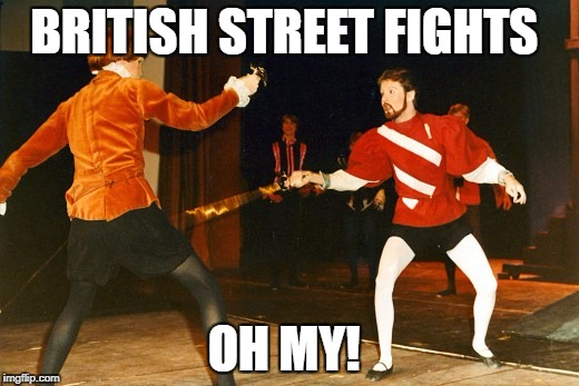BRITISH STREET FIGHTS OH MY! | image tagged in violent british street fights | made w/ Imgflip meme maker