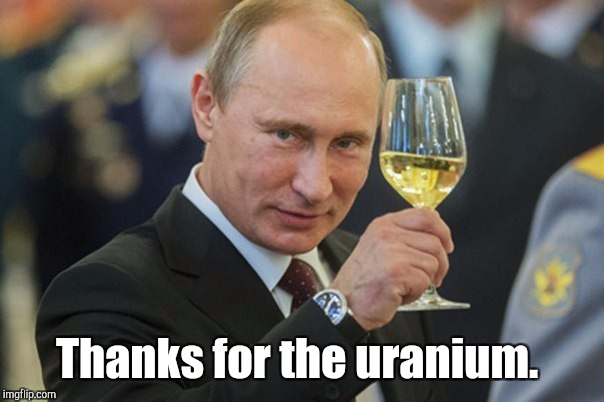 Thanks for the uranium. | made w/ Imgflip meme maker
