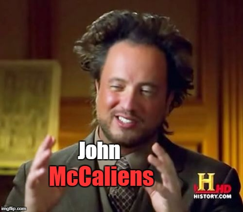 Ancient Aliens Meme | John McCaliens | image tagged in memes,ancient aliens | made w/ Imgflip meme maker