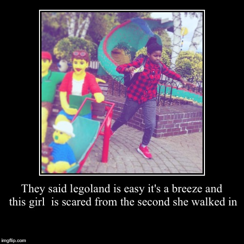 They said legoland is easy it's a breeze and this girl  is scared from the second she walked in | | image tagged in funny,demotivationals | made w/ Imgflip demotivational maker