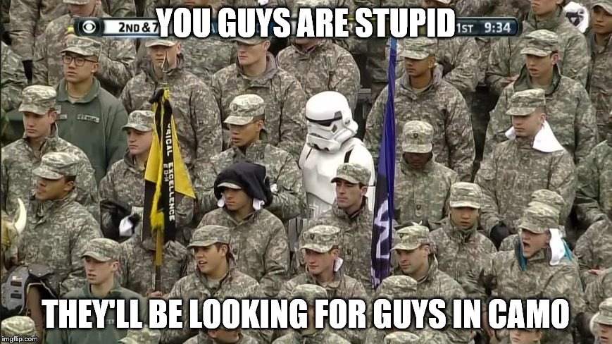 Sitting Duck Stormtrooper | YOU GUYS ARE STUPID THEY'LL BE LOOKING FOR GUYS IN CAMO | image tagged in starwars,army,military humor,stormtrooper,camo | made w/ Imgflip meme maker