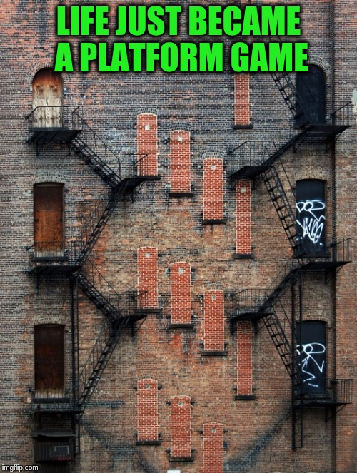I wonder if the Princess is still on the top floor?  m/(>.<)m | LIFE JUST BECAME A PLATFORM GAME | image tagged in memes,funny,doors,windows,platform games,rescue the princess | made w/ Imgflip meme maker