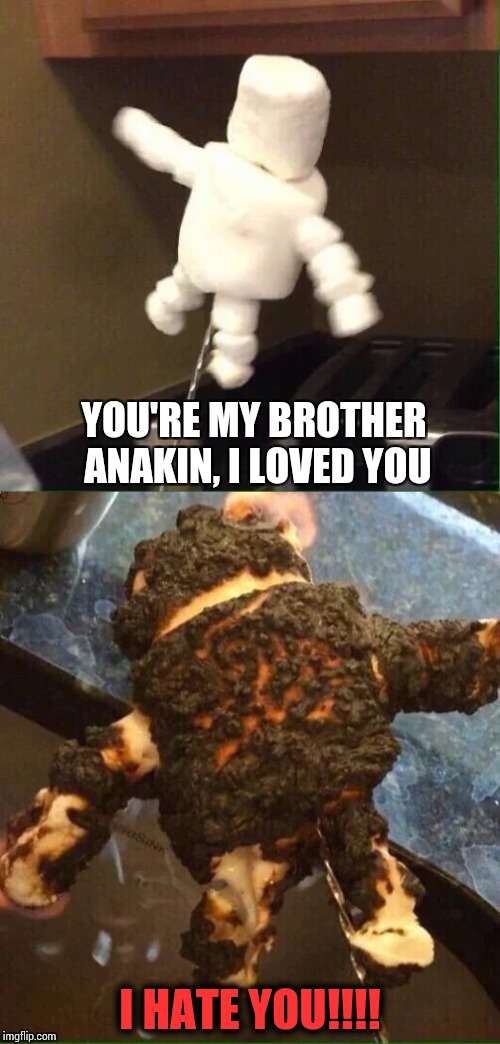 Marshmallow Star Wars - IMovie Week ( A SpursFanFromAround and haramisbae event) | YOU'RE MY BROTHER ANAKIN, I LOVED YOU I HATE YOU!!!! | image tagged in movie week,star wars,pipe_picasso,spursfanfromaround,haramisbae | made w/ Imgflip meme maker