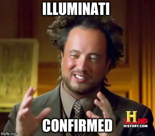Ancient Aliens Meme | ILLUMINATI CONFIRMED | image tagged in memes,ancient aliens | made w/ Imgflip meme maker