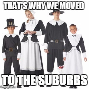 THAT'S WHY WE MOVED TO THE SUBURBS | made w/ Imgflip meme maker