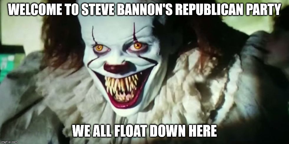 WELCOME TO STEVE BANNON'S REPUBLICAN PARTY WE ALL FLOAT DOWN HERE | image tagged in gop | made w/ Imgflip meme maker