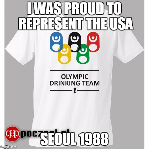 I WAS PROUD TO REPRESENT THE USA SEOUL 1988 | made w/ Imgflip meme maker