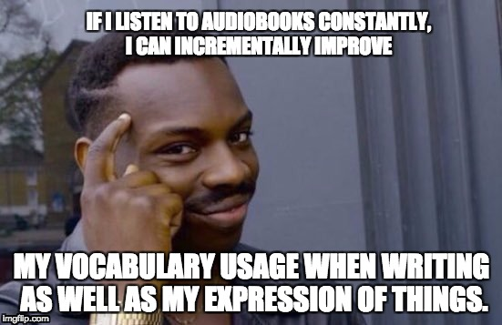 Word  | IF I LISTEN TO AUDIOBOOKS CONSTANTLY, I CAN INCREMENTALLY IMPROVE MY VOCABULARY USAGE WHEN WRITING AS WELL AS MY EXPRESSION OF THINGS. | image tagged in vocabulary | made w/ Imgflip meme maker