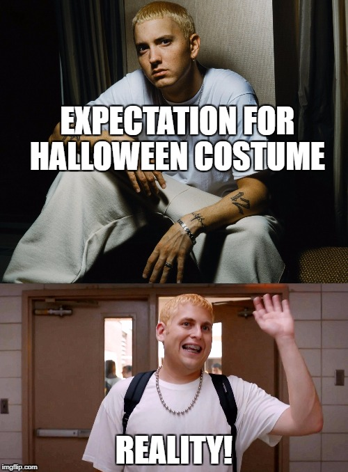 Slimshady Halloween | EXPECTATION FOR HALLOWEEN COSTUME REALITY! | image tagged in eminem | made w/ Imgflip meme maker