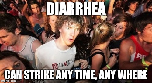 sudden attack | DIARRHEA CAN STRIKE ANY TIME, ANY WHERE | image tagged in memes,sudden clarity clarence | made w/ Imgflip meme maker