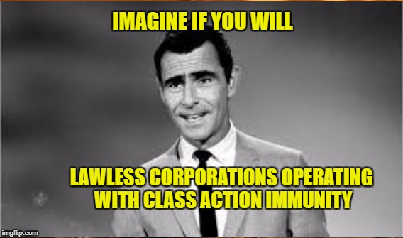Congress Protects Lawless Corporations | IMAGINE IF YOU WILL LAWLESS CORPORATIONS OPERATING WITH CLASS ACTION IMMUNITY | image tagged in corporatization of america,wells fargo,equifax | made w/ Imgflip meme maker