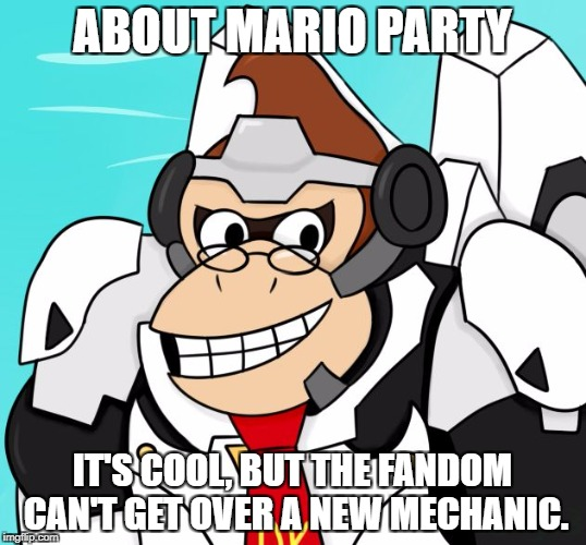 MP9 (Bad Fandoms Week A Benjamin Tanner Event.) | ABOUT MARIO PARTY IT'S COOL, BUT THE FANDOM CAN'T GET OVER A NEW MECHANIC. | image tagged in winston kong about mario party | made w/ Imgflip meme maker