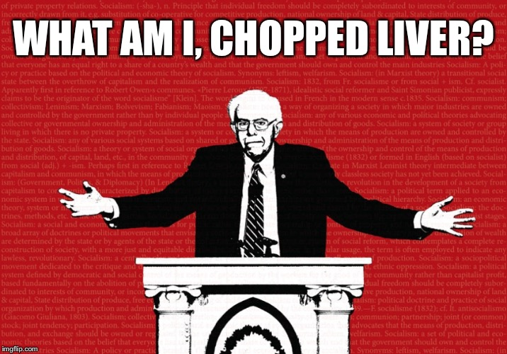 WHAT AM I, CHOPPED LIVER? | made w/ Imgflip meme maker