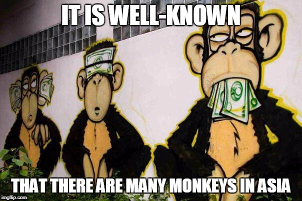 IT IS WELL-KNOWN THAT THERE ARE MANY MONKEYS IN ASIA | made w/ Imgflip meme maker