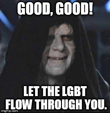 Sidious Error Meme | GOOD, GOOD! LET THE LGBT FLOW THROUGH YOU. | image tagged in memes,sidious error | made w/ Imgflip meme maker
