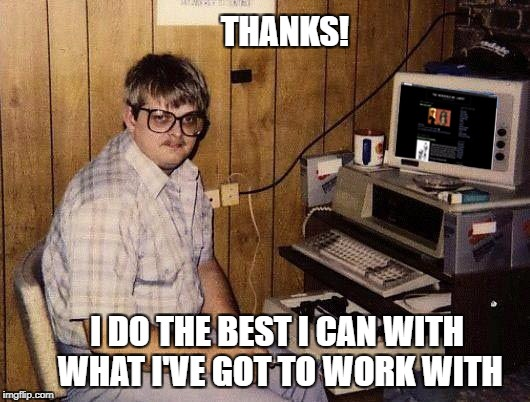 THANKS! I DO THE BEST I CAN WITH WHAT I'VE GOT TO WORK WITH | made w/ Imgflip meme maker