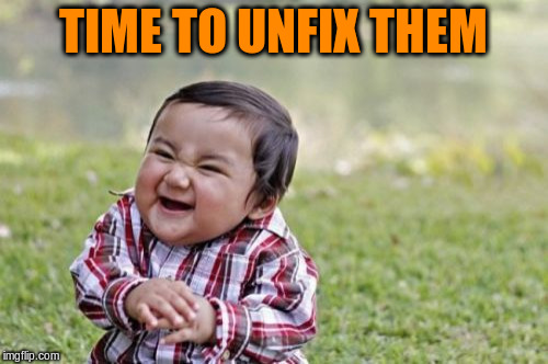 Evil Toddler Meme | TIME TO UNFIX THEM | image tagged in memes,evil toddler | made w/ Imgflip meme maker