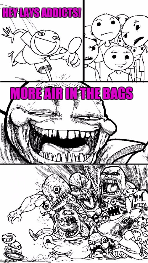 Hey Internet Meme | HEY LAYS ADDICTS! MORE AIR IN THE BAGS | image tagged in memes,hey internet | made w/ Imgflip meme maker