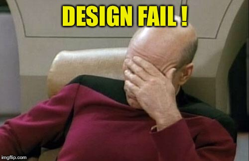 Captain Picard Facepalm Meme | DESIGN FAIL ! | image tagged in memes,captain picard facepalm | made w/ Imgflip meme maker