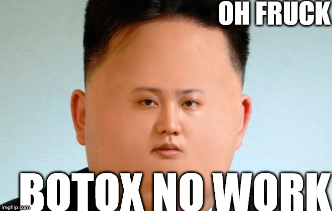Inflate a head  Kim jung  LOON | OH FRUCK BOTOX NO WORK | image tagged in oh fruck,botox,didn't work at all | made w/ Imgflip meme maker