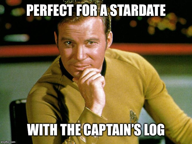PERFECT FOR A STARDATE WITH THE CAPTAIN'S LOG | image tagged in captain kirk,id hit it,memes | made w/ Imgflip meme maker